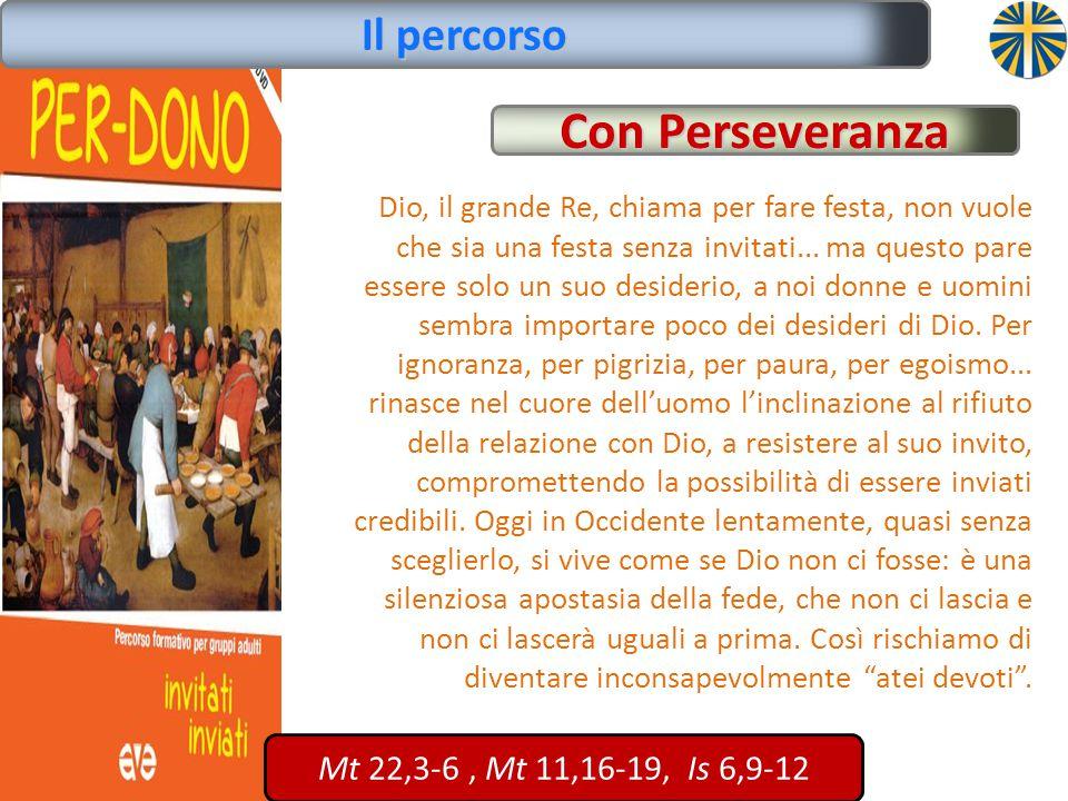 Con Perseveranza Il percorso Mt 22,3-6 , Mt 11,16-19, Is 6,9-12
