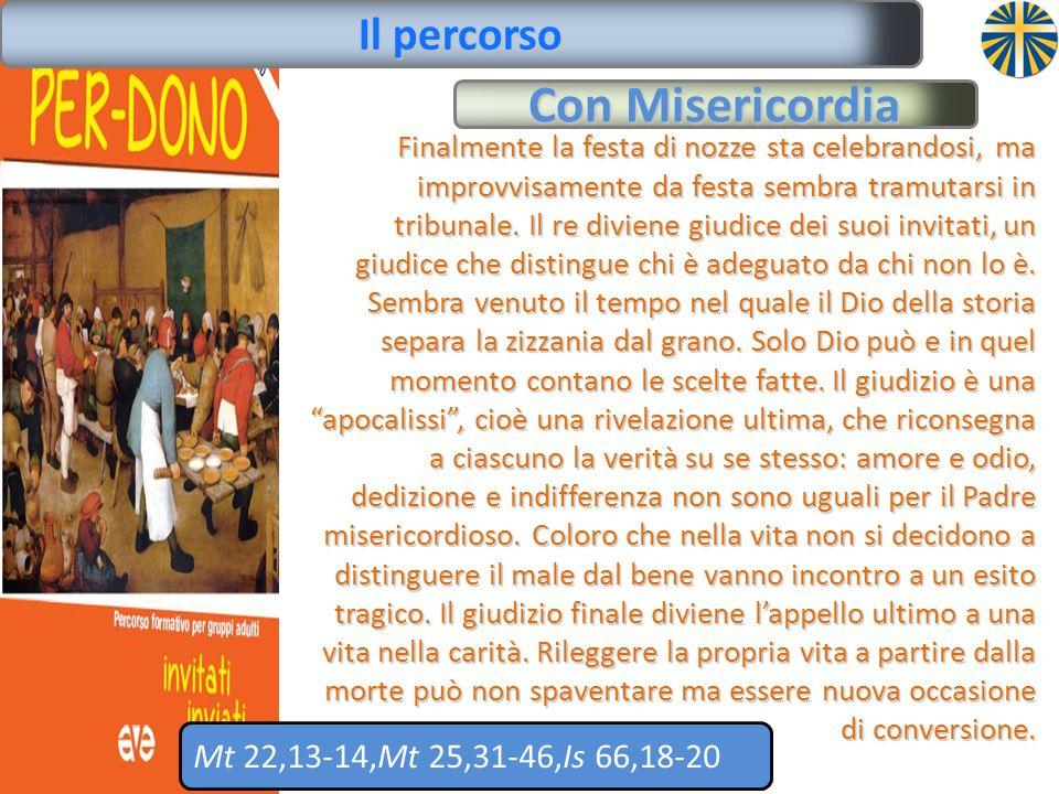 Con Misericordia Il percorso Mt 22,13-14,Mt 25,31-46,Is 66,18-20