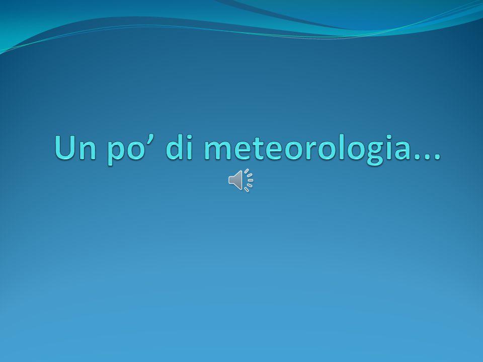 Un po' di meteorologia...