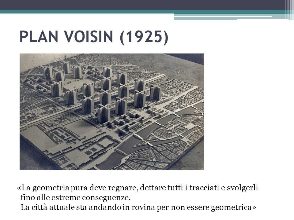 PLAN VOISIN (1925) «La geometria pura deve regnare, dettare tutti i tracciati e svolgerli. fino alle estreme conseguenze.