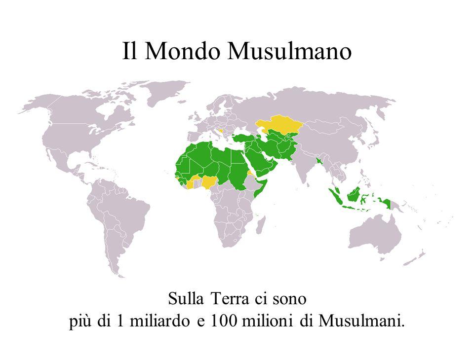 Sulla Terra ci sono più di 1 miliardo e 100 milioni di Musulmani.