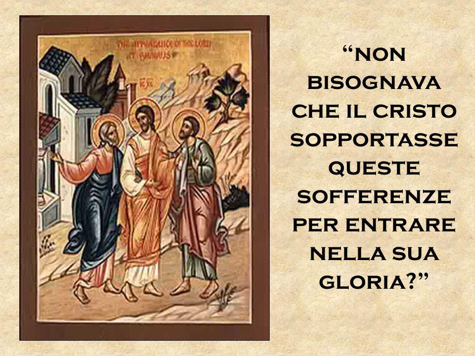 non bisognava che il cristo sopportasse queste sofferenze per entrare nella sua gloria