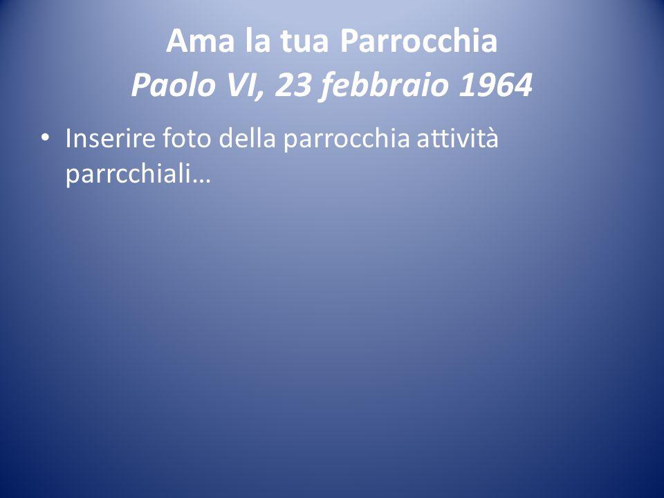 Ama la tua Parrocchia Paolo VI, 23 febbraio 1964