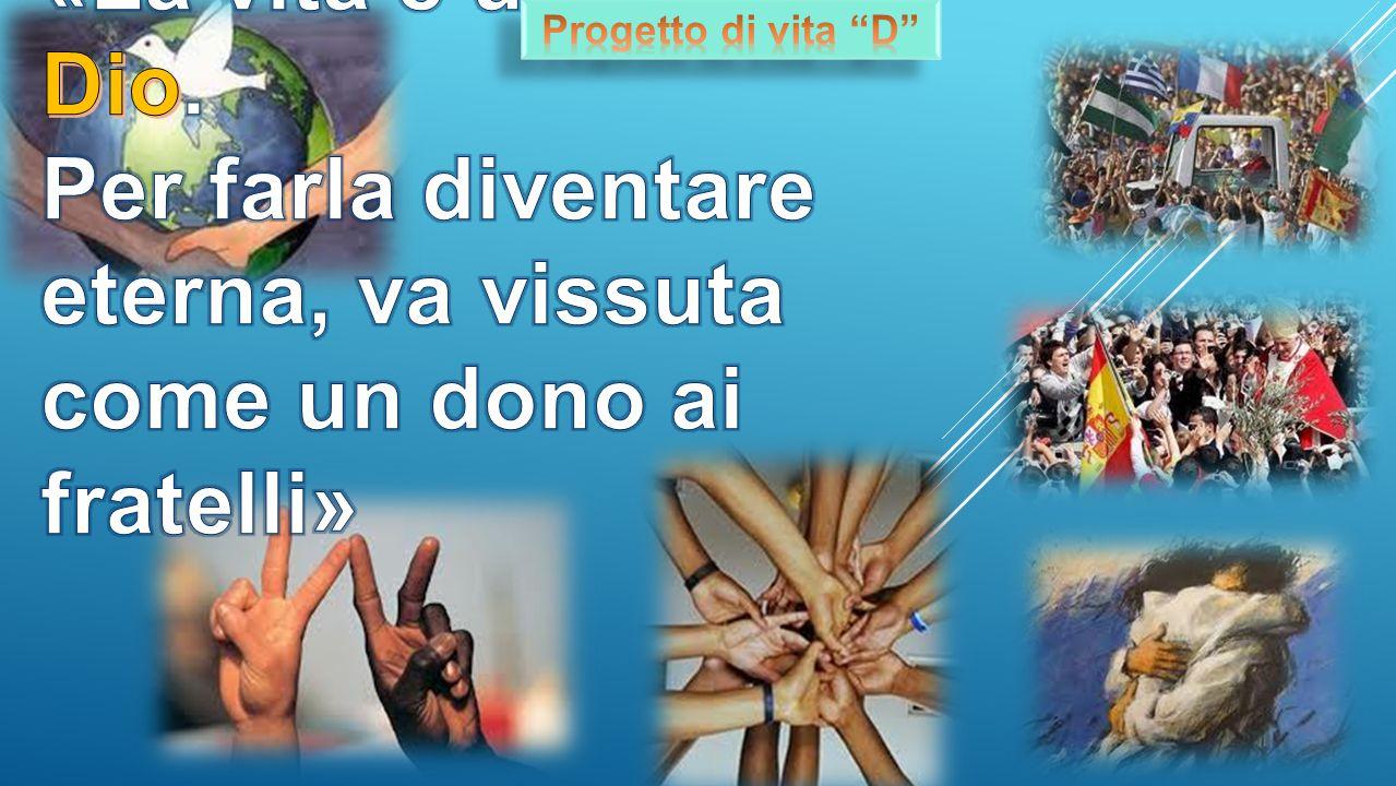 Progetto di vita D «La vita è un dono di Dio.