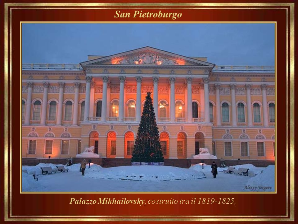 Palazzo Mikhailovsky, costruito tra il 1819-1825,