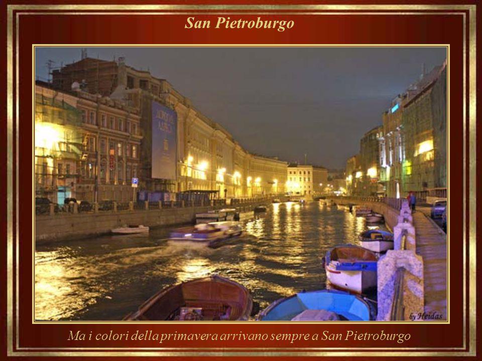 San Pietroburgo Ma i colori della primavera arrivano sempre a San Pietroburgo