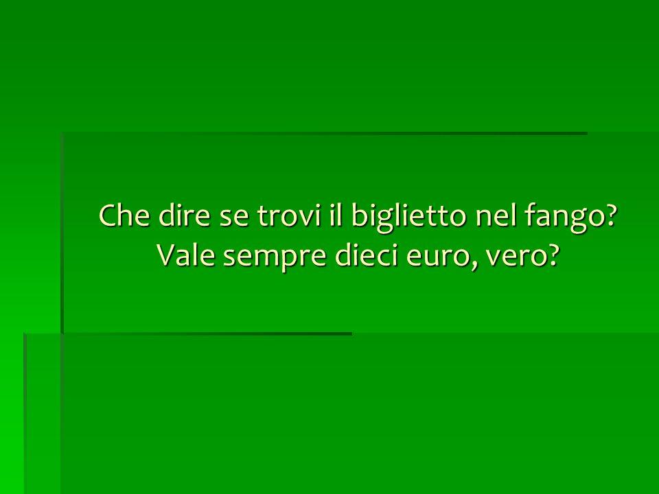 Che dire se trovi il biglietto nel fango Vale sempre dieci euro, vero