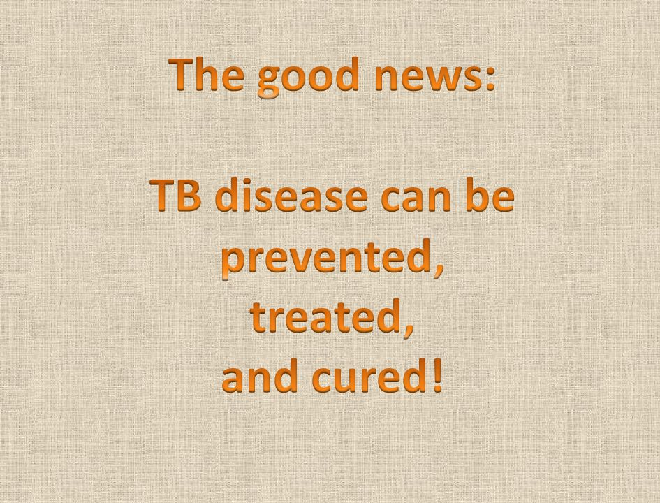TB disease can be prevented, treated,