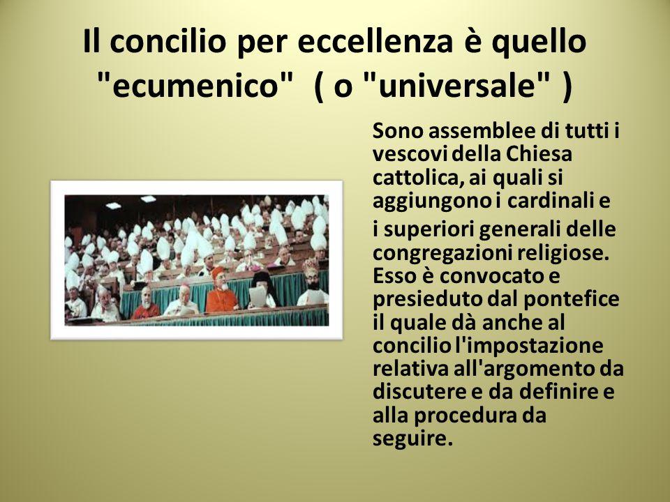 Il concilio per eccellenza è quello ecumenico ( o universale )