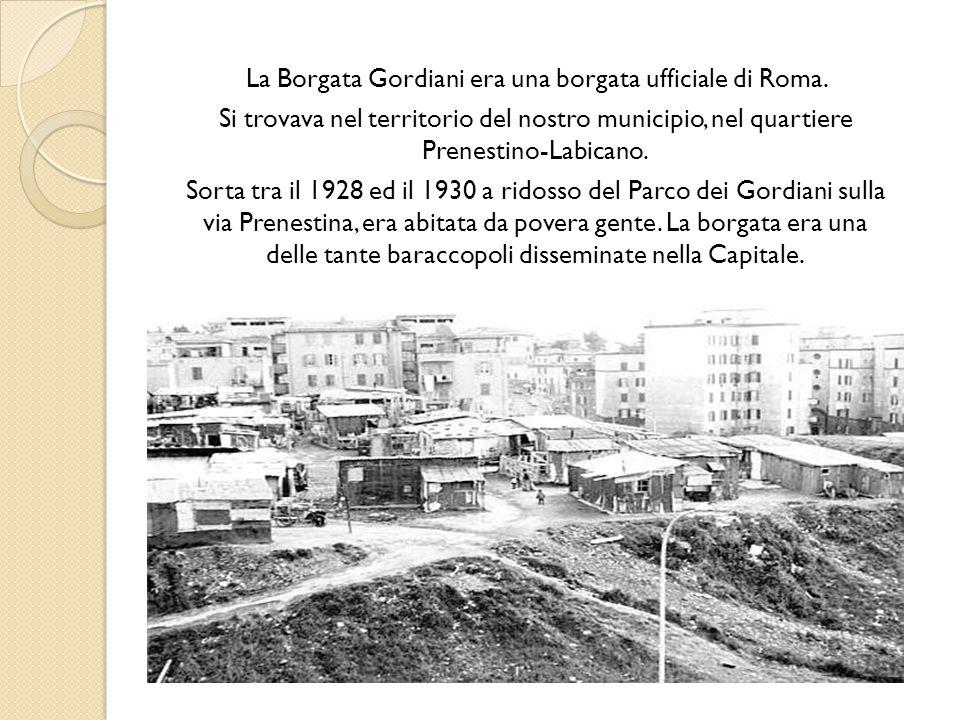 La Borgata Gordiani era una borgata ufficiale di Roma.