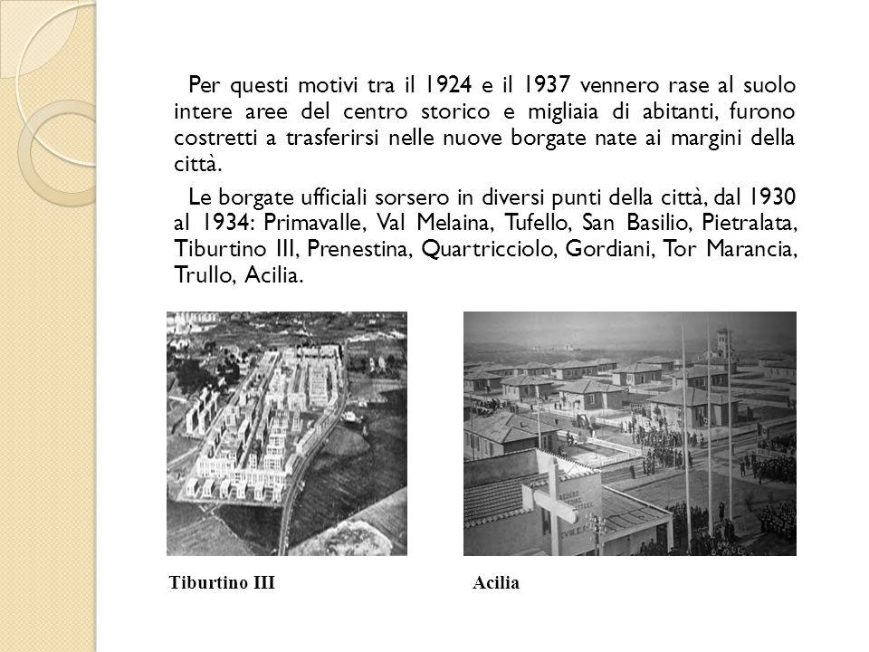 Per questi motivi tra il 1924 e il 1937 vennero rase al suolo intere aree del centro storico e migliaia di abitanti, furono costretti a trasferirsi nelle nuove borgate nate ai margini della città.