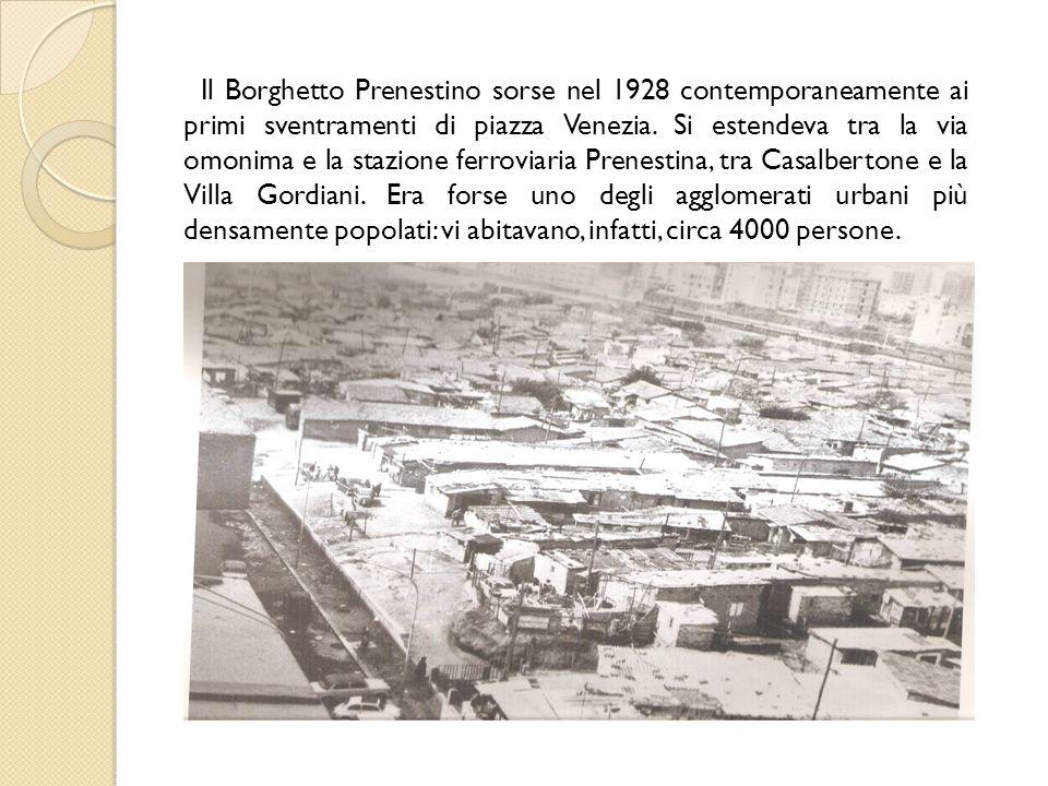 Il Borghetto Prenestino sorse nel 1928 contemporaneamente ai primi sventramenti di piazza Venezia.