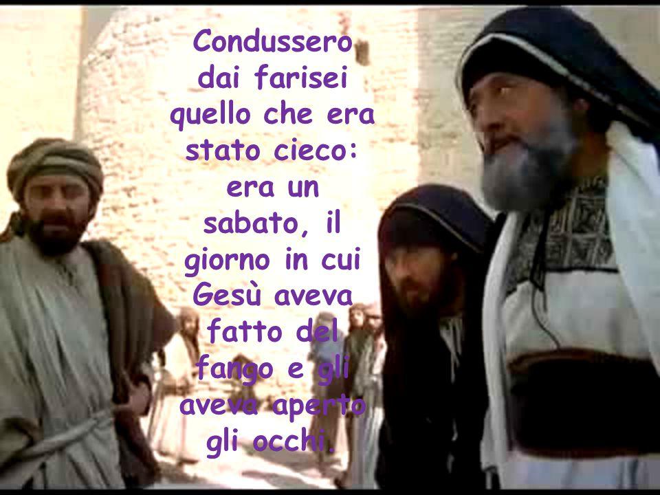 Condussero dai farisei quello che era stato cieco: era un sabato, il giorno in cui Gesù aveva fatto del fango e gli aveva aperto gli occhi.