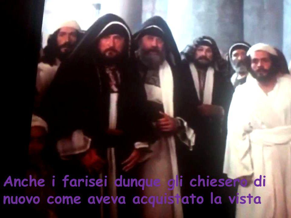 Anche i farisei dunque gli chiesero di nuovo come aveva acquistato la vista