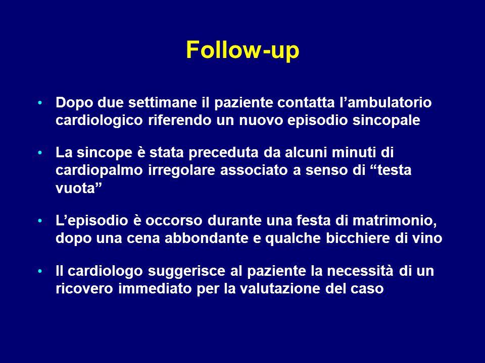 Follow-up Dopo due settimane il paziente contatta l'ambulatorio cardiologico riferendo un nuovo episodio sincopale.