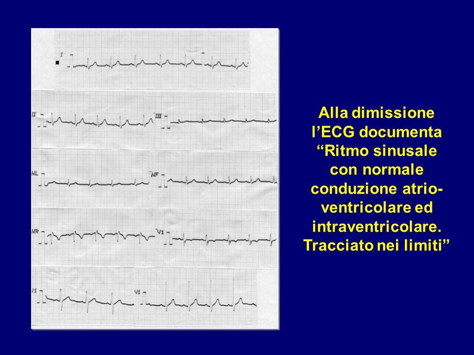 Alla dimissione l'ECG documenta Ritmo sinusale con normale conduzione atrio-ventricolare ed intraventricolare. Tracciato nei limiti