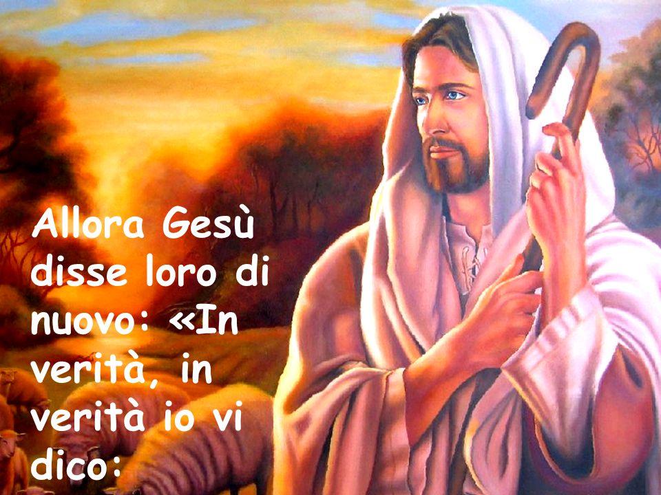 Allora Gesù disse loro di nuovo: «In verità, in verità io vi dico:
