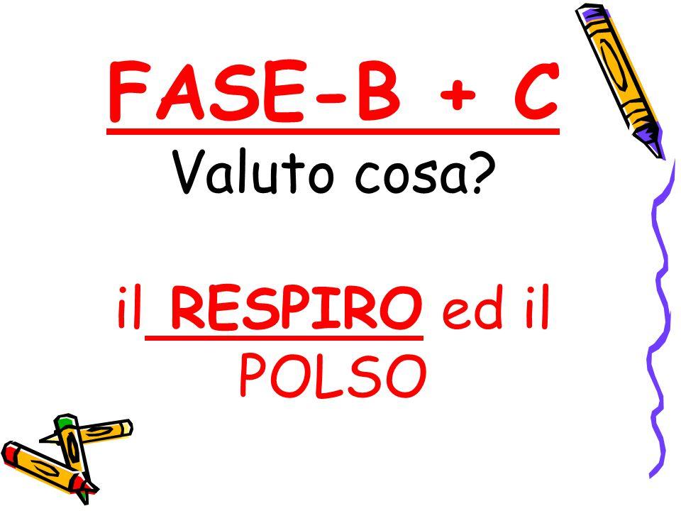 FASE-B + C Valuto cosa il RESPIRO ed il POLSO