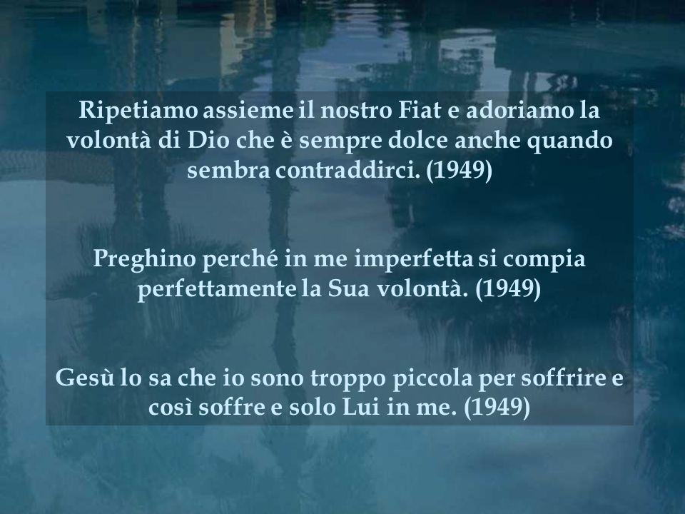 Ripetiamo assieme il nostro Fiat e adoriamo la volontà di Dio che è sempre dolce anche quando sembra contraddirci. (1949)