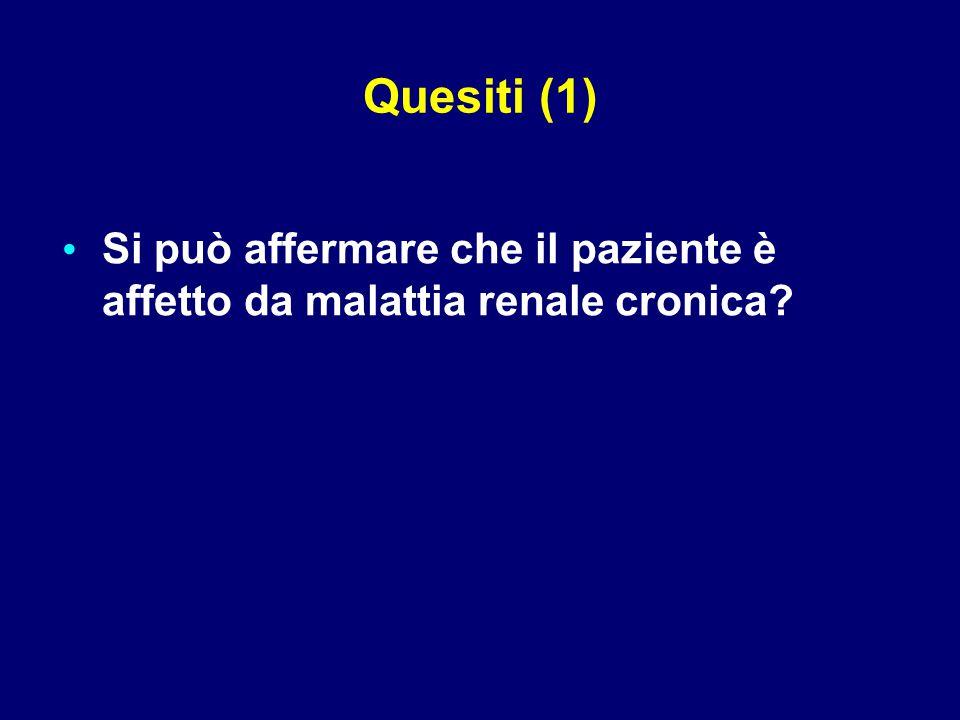 Quesiti (1) Si può affermare che il paziente è affetto da malattia renale cronica 5