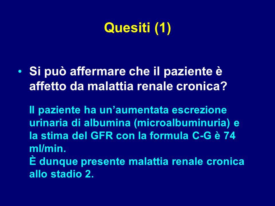 Quesiti (1) Si può affermare che il paziente è affetto da malattia renale cronica