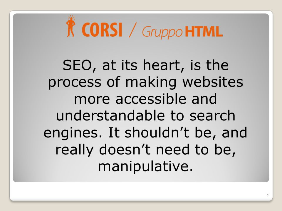 SEO, at its heart, is the process of making websites more accessible and understandable to search engines.