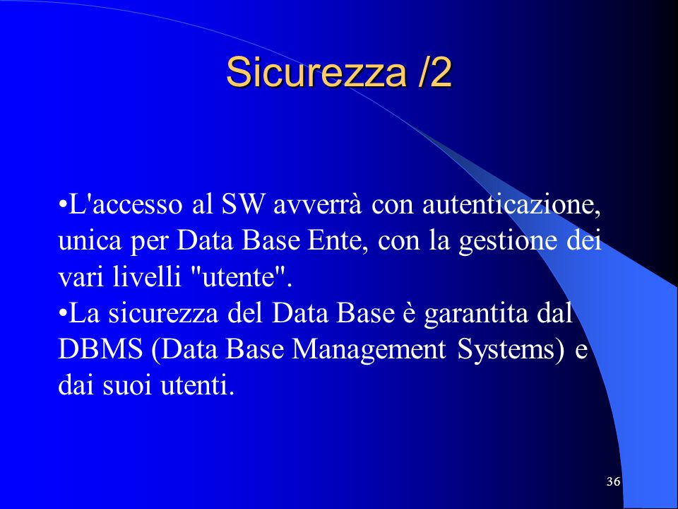 Sicurezza /2 L accesso al SW avverrà con autenticazione, unica per Data Base Ente, con la gestione dei vari livelli utente .