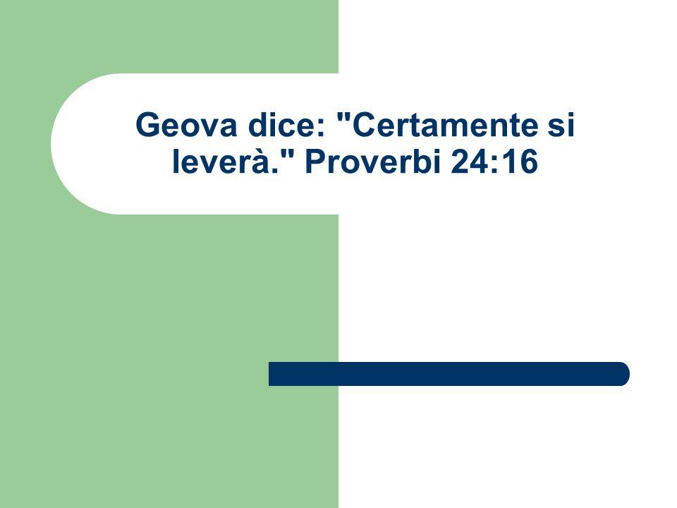 Geova dice: Certamente si leverà. Proverbi 24:16