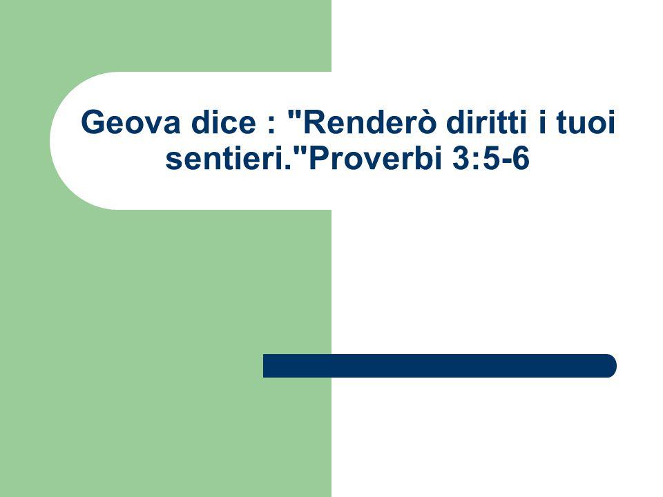 Geova dice : Renderò diritti i tuoi sentieri. Proverbi 3:5-6