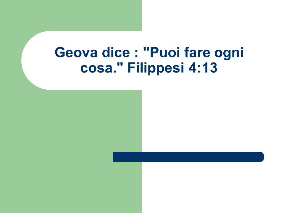 Geova dice : Puoi fare ogni cosa. Filippesi 4:13