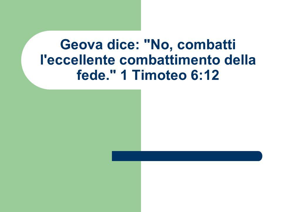 Geova dice: No, combatti l eccellente combattimento della fede