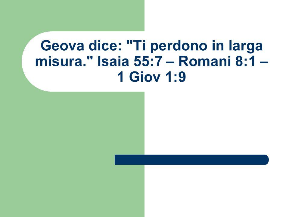 Geova dice: Ti perdono in larga misura