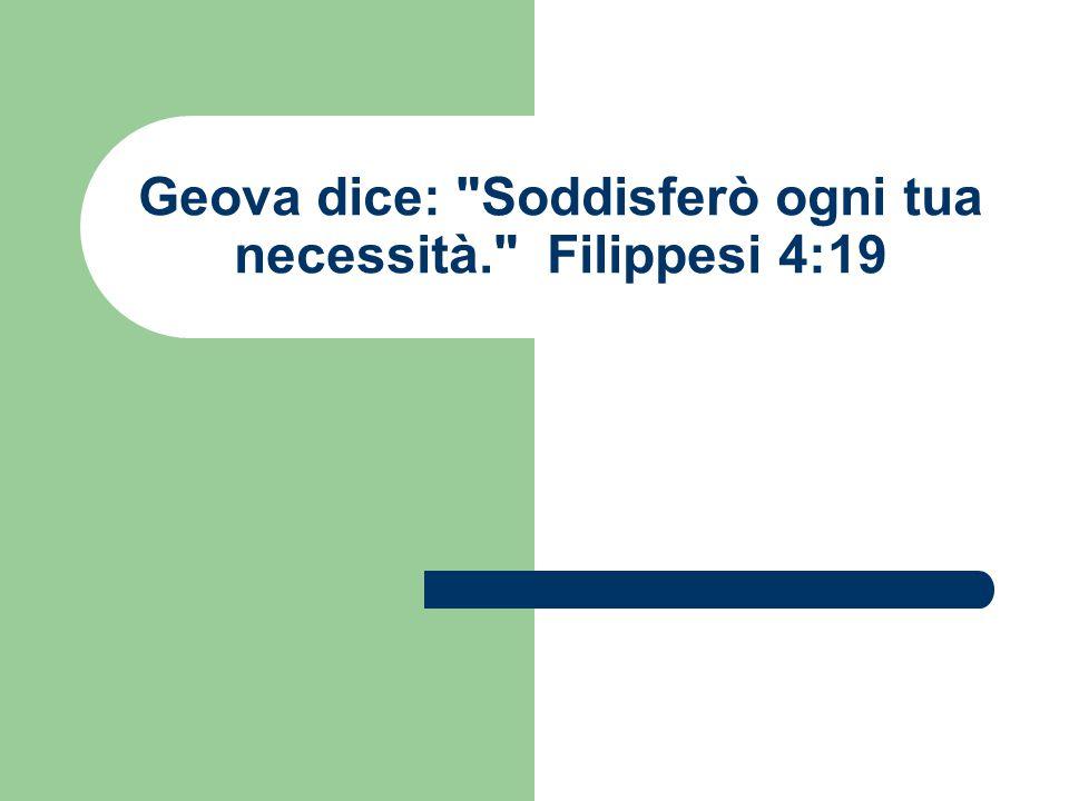 Geova dice: Soddisferò ogni tua necessità. Filippesi 4:19