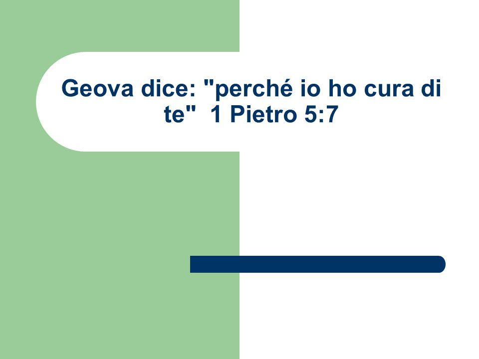 Geova dice: perché io ho cura di te 1 Pietro 5:7
