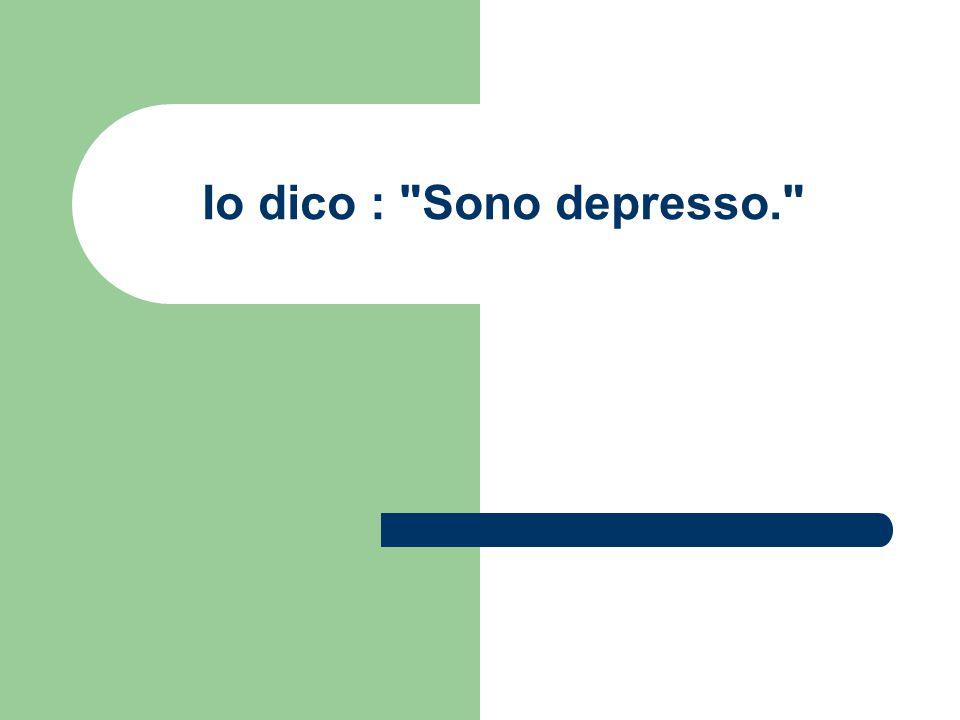 Io dico : Sono depresso.