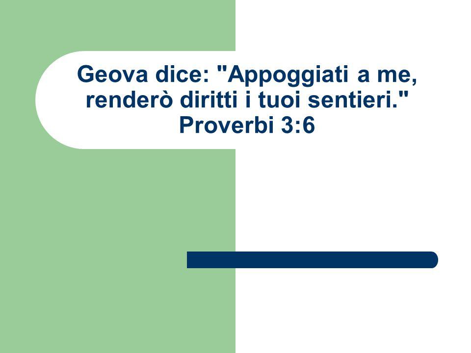 Geova dice: Appoggiati a me, renderò diritti i tuoi sentieri