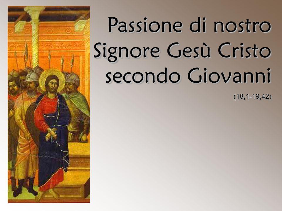 Passione di nostro Signore Gesù Cristo secondo Giovanni