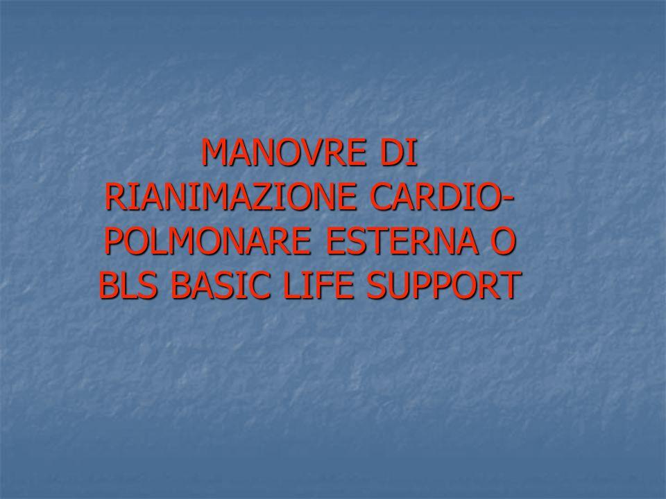 MANOVRE DI RIANIMAZIONE CARDIO-POLMONARE ESTERNA O BLS BASIC LIFE SUPPORT