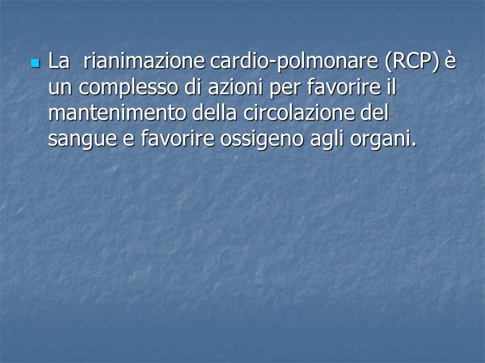 La rianimazione cardio-polmonare (RCP) è un complesso di azioni per favorire il mantenimento della circolazione del sangue e favorire ossigeno agli organi.