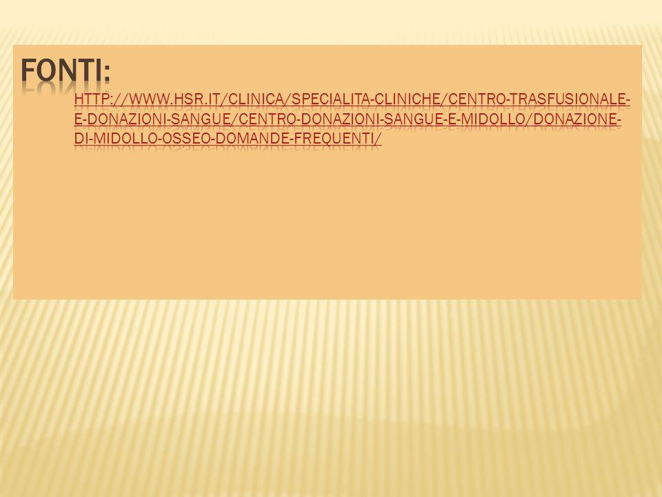 Fonti: http://www.hsr.it/clinica/specialita-cliniche/centro-trasfusionale-e-donazioni-sangue/centro-donazioni-sangue-e-midollo/donazione-di-midollo-osseo-domande-frequenti/
