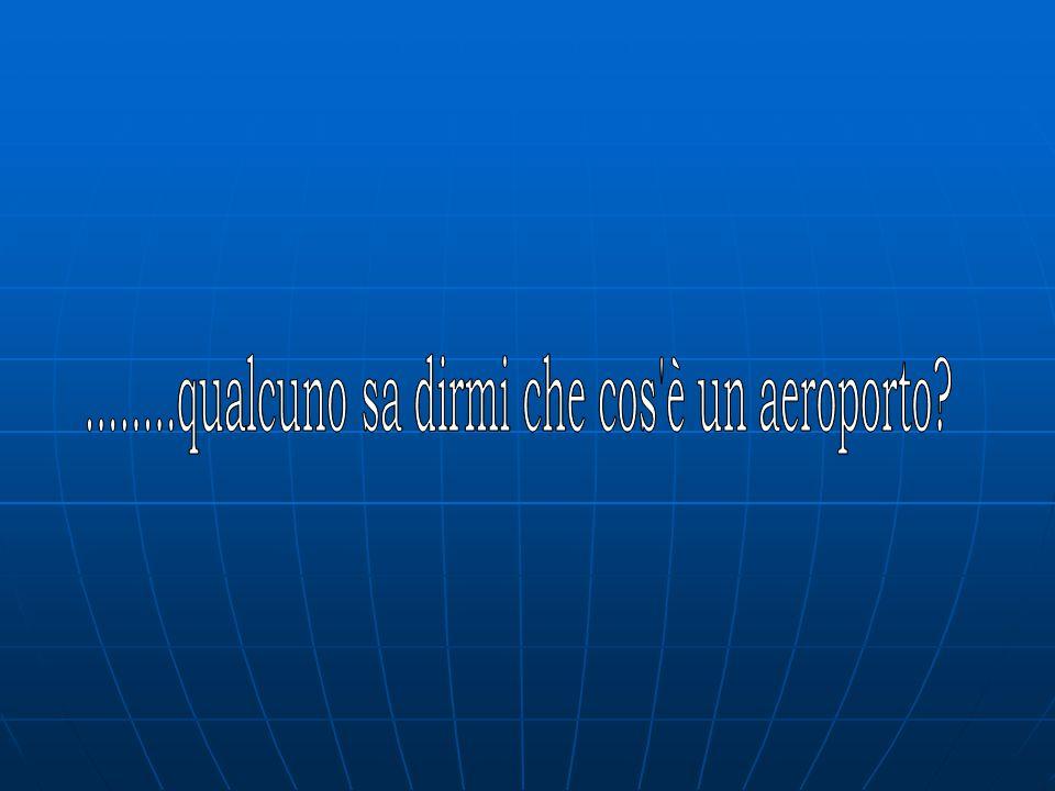 ........qualcuno sa dirmi che cos è un aeroporto