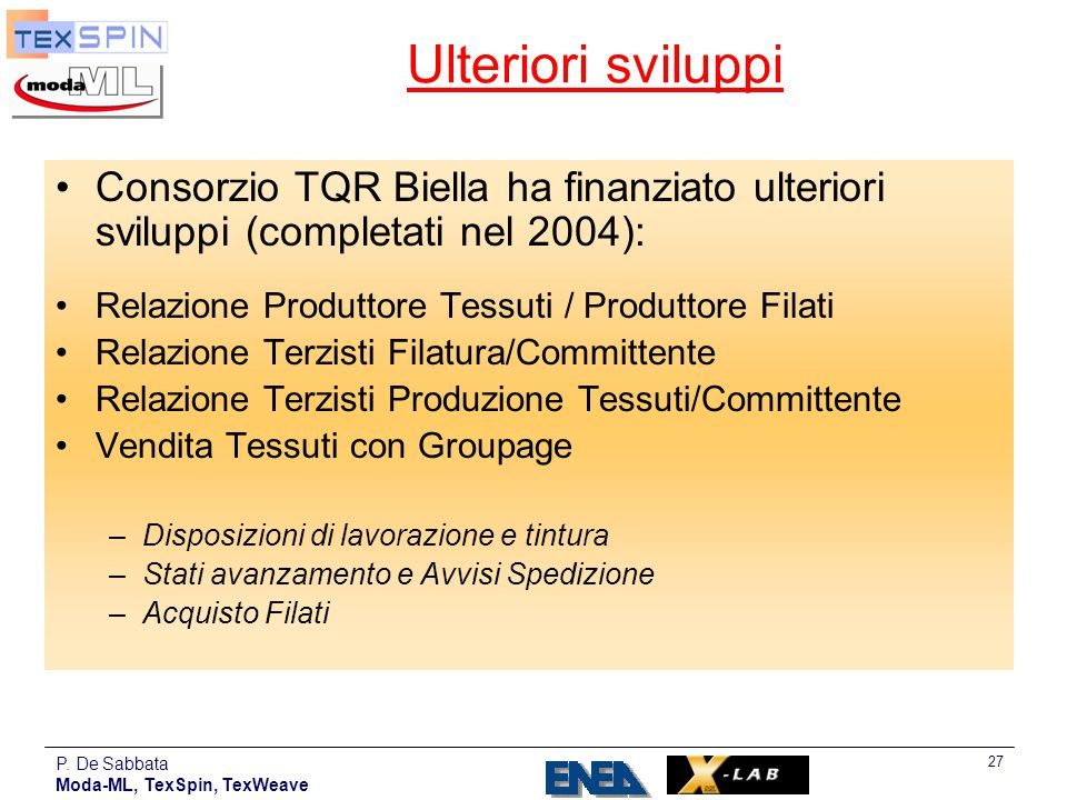Ulteriori sviluppi Consorzio TQR Biella ha finanziato ulteriori sviluppi (completati nel 2004): Relazione Produttore Tessuti / Produttore Filati.