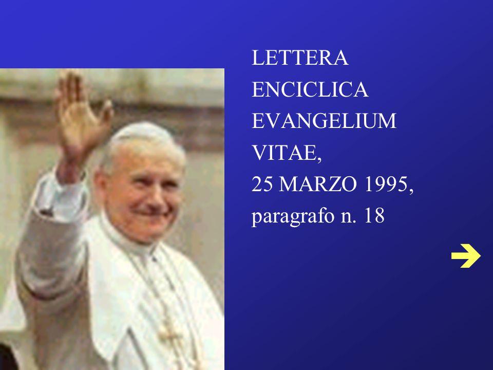 LETTERA ENCICLICA EVANGELIUM VITAE, 25 MARZO 1995, paragrafo n. 18 