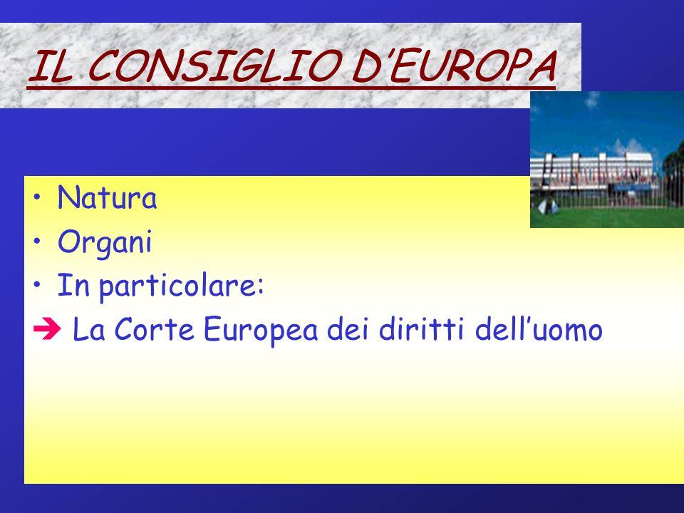 IL CONSIGLIO D'EUROPA Natura Organi In particolare: