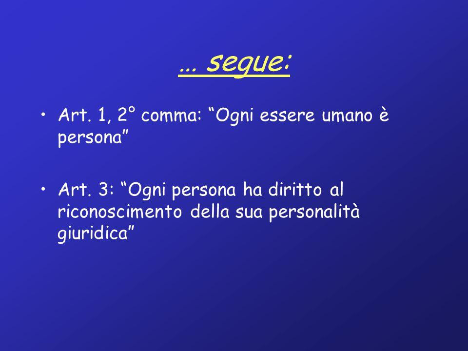 … segue: Art. 1, 2° comma: Ogni essere umano è persona