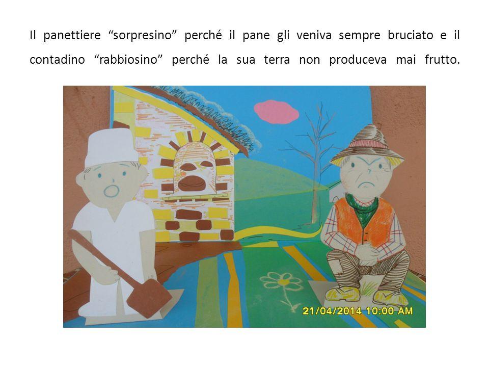 Il panettiere sorpresino perché il pane gli veniva sempre bruciato e il contadino rabbiosino perché la sua terra non produceva mai frutto.