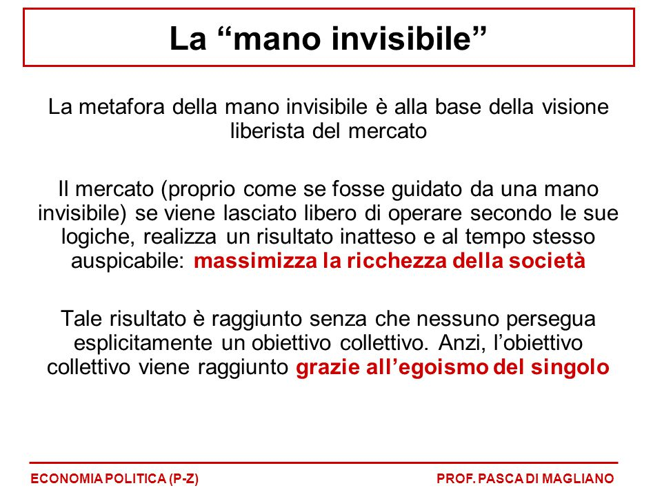 La mano invisibile La metafora della mano invisibile è alla base della visione liberista del mercato.