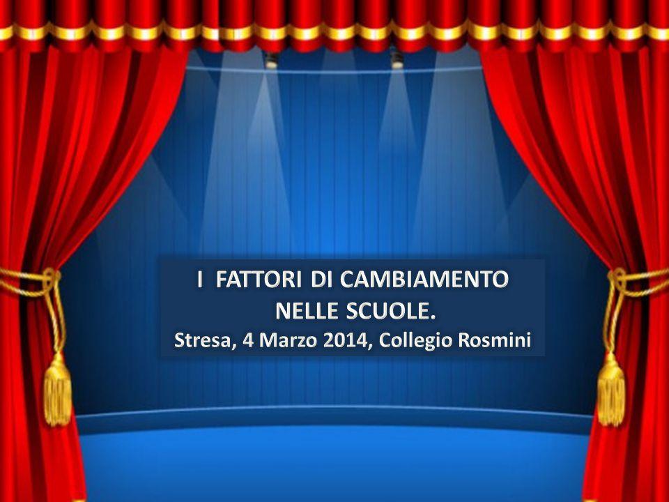 I FATTORI DI CAMBIAMENTO Stresa, 4 Marzo 2014, Collegio Rosmini