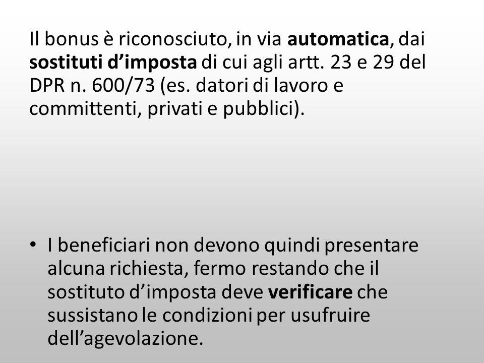 Il bonus è riconosciuto, in via automatica, dai sostituti d'imposta di cui agli artt. 23 e 29 del DPR n. 600/73 (es. datori di lavoro e committenti, privati e pubblici).