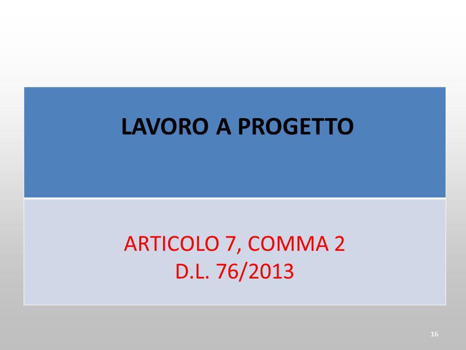 LAVORO A PROGETTO ARTICOLO 7, COMMA 2 D.L. 76/2013